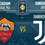 A que hora juega Roma vs Juventus en Vivo International Champions Cup 2017