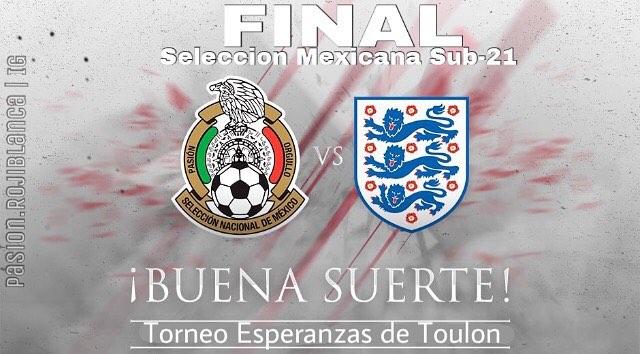 La final en Vivo México vs Inglaterra por Internet Torneo de Toulon 2018
